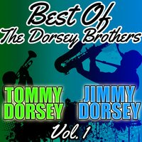 Best of the Dorsey Brothers, Vol. 1 — Tommy Dorsey | Jimmy Dorsey