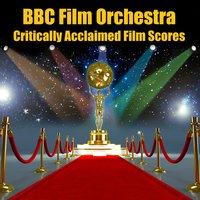 Critically Acclaimed Film Scores — BBC Film Orchestra