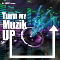 Turn My Muzik Up — Mr. Grimez, Mr.Grimez
