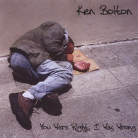 You Were Right, I Was Wrong. — Ken Bolton