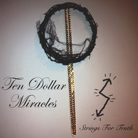 Ten Dollar Miracles — Strings for Truth