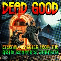 Dead Good: Eternal Classics from the Grim Reaper's Jukebox — сборник