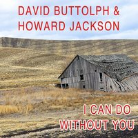 I Can Do Without You — David Buttolph & Howard Jackson