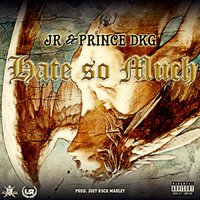 Hate so Much — J.R., Prince Dkg