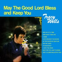 May the Good Lord Bless and Keep You — Tracy Wells