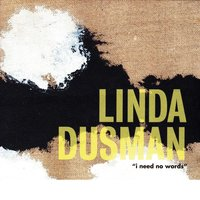 "Linda Dusman: ""I Need No Words"" — Linda Dussman"