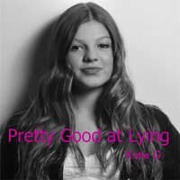 Pretty Good At Lying — Katie G