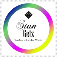 Too Marvelous For Words — Stan Getz