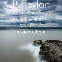 1 Life — B.Taylor, Sera Hill, The Voices of Service Choir