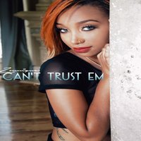 Can't Trust Em - Single — Zonnique