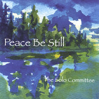 Peace Be Still — The Solo Committee