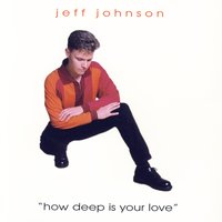 How Deep Is Your Love — Jeff Johnson