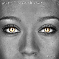 Mary Did You Know? — Kevyn J
