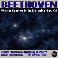 Beethoven: Violin Concerto in D major, Op. 61 — Russian Philharmonic Symphony Orchestra, Gennady Rozhdestvensky, Igor Bezrodny