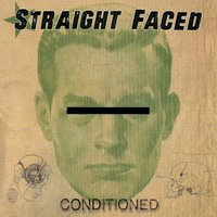 Conditioned — Straight Faced