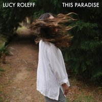 This Paradise — Lucy Roleff