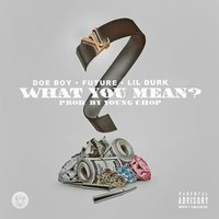 What You Mean (feat. Future & Soulja Boy) — Future, Soulja Boy Tell'em, Doe Boy