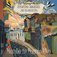 Mambo in Puerto RIco (1942 - 1947) — Anselmo Sacasas and His Orchestra