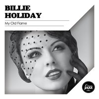 My Old Flame — Billie Holiday