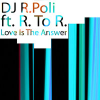 Love Is the Answer (feat. R to R ) — DJ R. Poli
