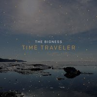 Time Traveler — The Bigness