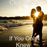 If You Only Knew — Clubmetro
