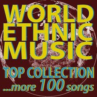 World Ethnic Music Top Collection...More 100 Songs — сборник