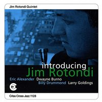 Introducing Jim Rotondi — Eric Alexander, Larry Goldings, Dwayne Burno, Billy Drummond, Jim Rotondi Quintet
