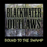 Bound To the Swamp — Blackwater Outlaws
