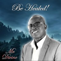 Be Healed — Mr Divine