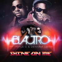 Shine on Me — Triple C, Denham Smith, Blactro