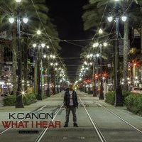 What I Hear — K.Canon