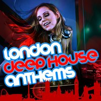 London Deep House Anthems — Deep Electro House Grooves, Beach House Club, Deep House Lounge, Beach House Club|Deep Electro House Grooves|Deep House Lounge