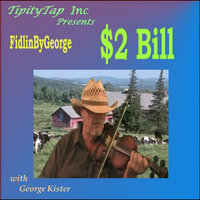 $2 Bill / Long Journey Home (Tipity Tap Inc Presents:) — Fidlin By George & George Kister
