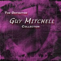 The Definitive Guy Mitchell Collection — Guy Mitchell