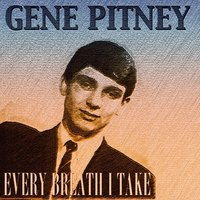 Every Breath I Take — Gene Pitney