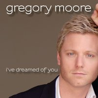 I've Dreamed Of You — Gregory Moore