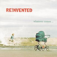 Whatever Comes — Reinvented