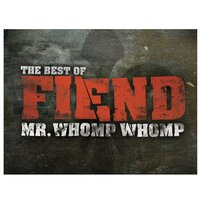 Mr. Whomp Whomp: The Best Of Fiend — Fiend