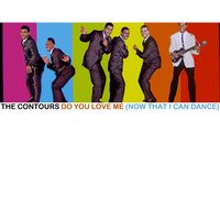 Do You Love Me (Now That I Can Dance) — The Contours