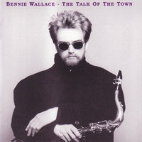 Talk Of The Town — Bennie Wallace