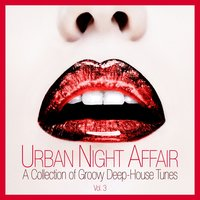 Urban Night Affair - A Collection of Groovy Deep-House Tunes, Vol. 3 — сборник