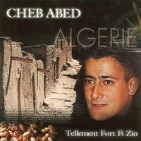 Tellement Fort Fi Zin - CD 1/2 — Cheb Abed