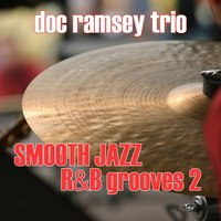 Smooth Jazz R&B Grooves 2 — Doc Ramesey Trio
