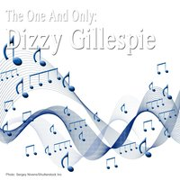 The One and Only: Dizzy Gillespie — Dizzy Gillespie