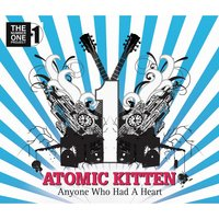 Anyone Who Had A Heart — Atomic Kitten