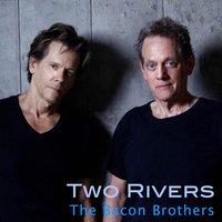 Two Rivers — The Bacon Brothers