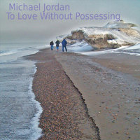 To Love Without Possessing — Michael Jordan