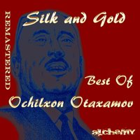 Silk and Gold — Ochilxon Otaxanov