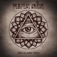 Truth Dies First — Perfect Crime